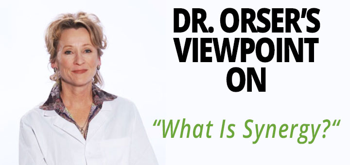 Dr. Orser's Viewpoint | What is Synergy?