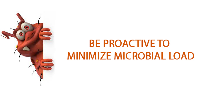Be Proactive to Minimize  Microbial Load